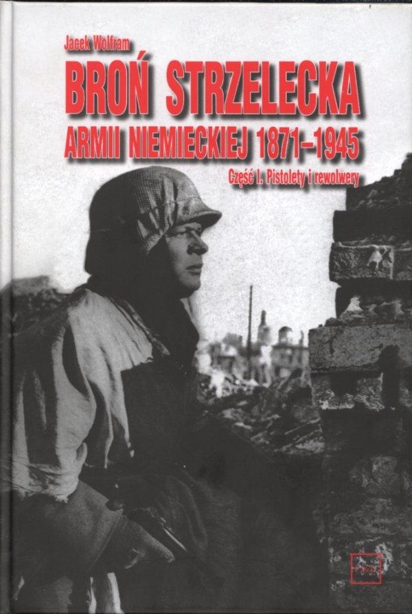 Jacek Wolfram: Broń strzelecka Armii niemieckiej 1871-1945 czę¶ć 1
