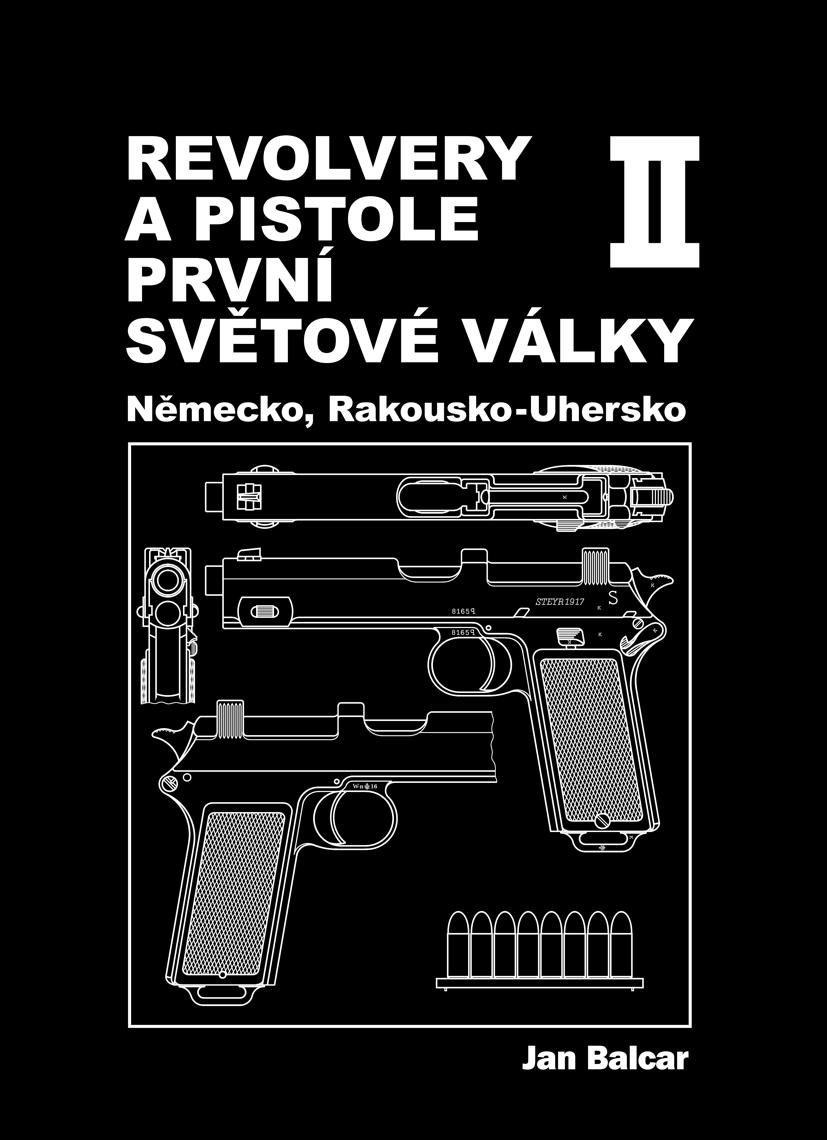 Jan Balcar: Revolvery a pistole I. světové války-II. díl